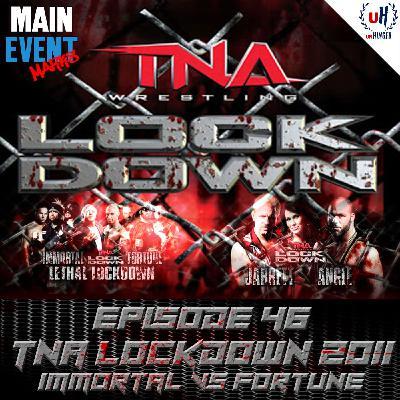 Episode 46: TNA Lockdown 2011 (Immortal vs Fortune)