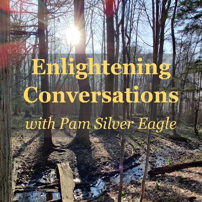 Enlightening Conversations with Pam Silver Eagle ~ Special Guest: Joanne Goll ~ 28July2020