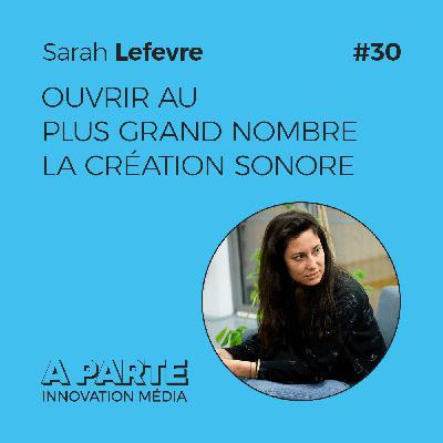 Ouvrir au plus grand nombre la création sonore, avec Sarah Lefevre