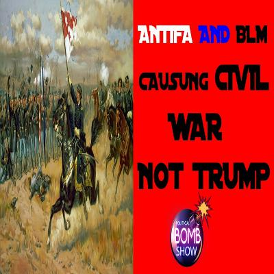 Antifa & BLM Causing Civil War Not Trump