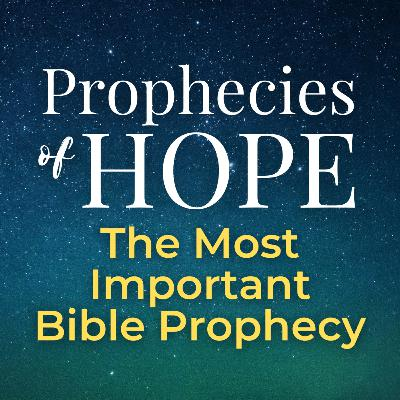 Prophecies of Hope | 06 | The Most Important Bible Prophecy
