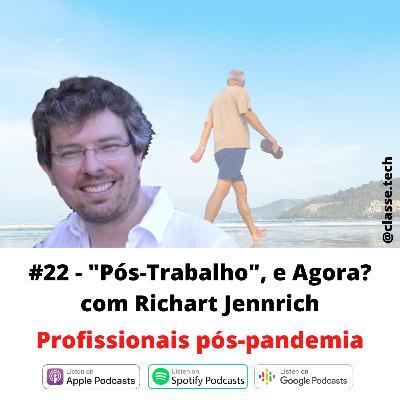 """#22 - """"Pós-trabalho"""", e agora? com Richart J. Jennrich"""