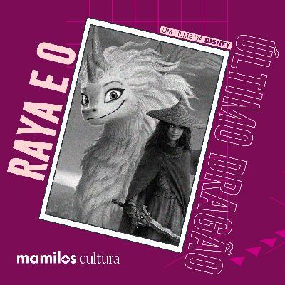 """Mamilos Cultura 29: Filme """"Raya e o Último Dragão"""" - O caminho para a confiança"""