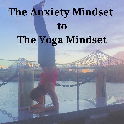 The Anxiety Mindset to Yoga Mindset