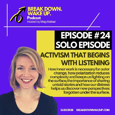 024 - Activism that begins with listening - solo episode