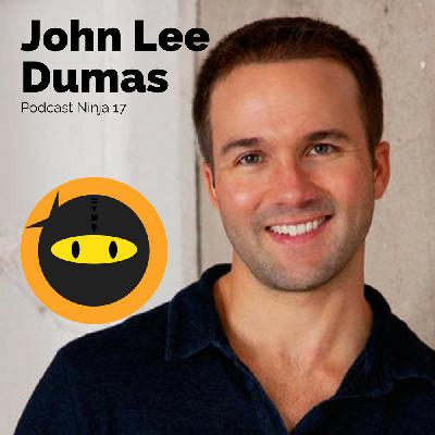 PN17: John Lee Dumas on Making $200k a Month from Podcasting