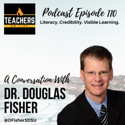 110 - Dr. Douglas Fisher: Literacy, Credibility, and Visible Learning