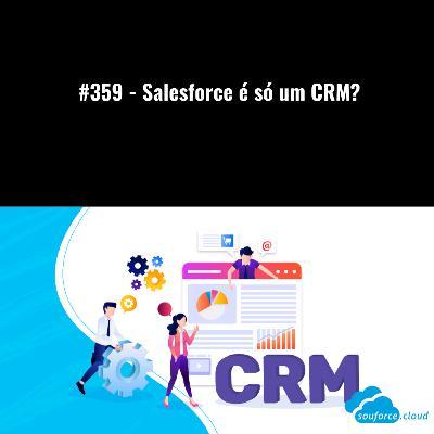 #359 - Salesforce é só um CRM?