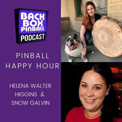 Episode 49: Pinball Happy Hour - Helena Walter Higgins and Snow Galvin