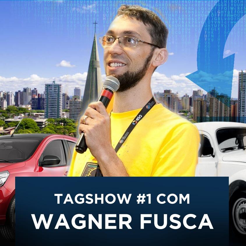 #16 - Tagshow #1 com Wagner Fusca: Agile