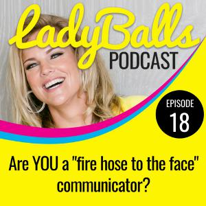"""Are YOU a """"fire hose to the face"""" communicator?"""
