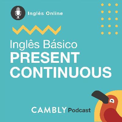 Ep.129 - Present Continuous Tense | Inglês Básico