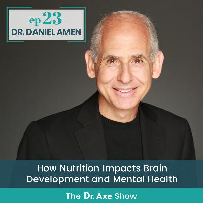 Dr. Daniel Amen: How Nutrition Impacts Brain Development and Mental Health