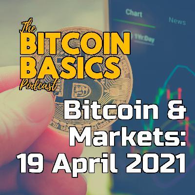 Bitcoin & Markets: 19 April 2021 | Bitcoin Basics (116)