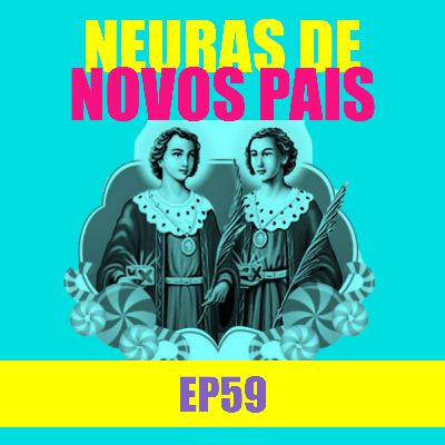 Ep 59 - Neuras de novos pais