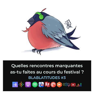 BLABLATITUDES #3 : Quelles rencontres marquantes as-tu faites au cours du festival ?