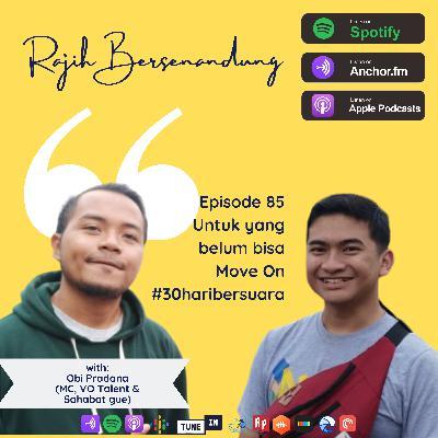 Episode 85 - Untuk yang Belum Bisa Move On ft. Obi Pradana #30haribersuara