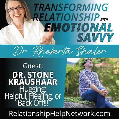 HUGGING! Helpful, Healing, or Back Off!  GUEST: Dr. Stone Kraushaar