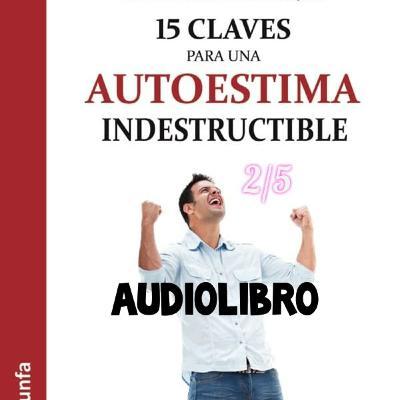 15 claves para un autoestima indestructible // 2/5 Audiolibro