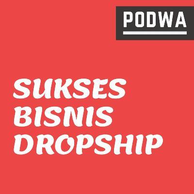 Cara Sukses Bisnis Dropship di Marketplace | 5 Tips yang Wajib Kamu Coba - PODWA Waisy Alqi Ep. #19