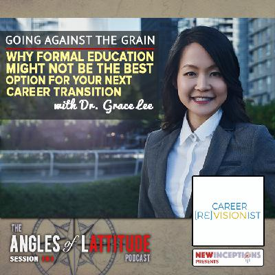 Dr. Grace Lee – Going Against the Grain: Why Formal Education Might Not Be the Best Option for Your Next Career Transition (AoL 161)