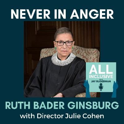 """""""Never In Anger"""" - Ruth Bader Ginsburg, with Director Julie Cohen"""