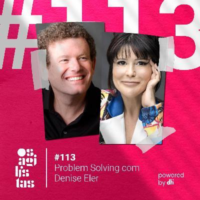#113 Problem Solving com Denise Eler