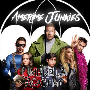 Episode 52: The Four new members of the Umbrella Academy. The Amerime Junkies