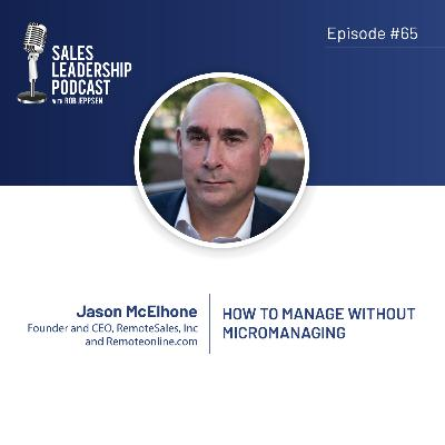 Episode 65: #65: Jason McElhone of RemoteSales — How to Manage Without Micromanaging