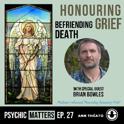 PM 027: Honouring Grief, Befriending Death with Brian Bowles