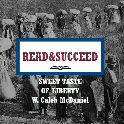 Read&Succeed | Ep 13 | Sweet Taste of Liberty (2019) | Dr. W. Caleb McDaniel | 10-28-20