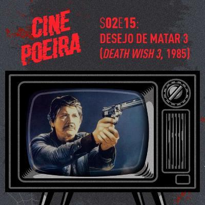 Cine Poeira S02E15: DESEJO DE MATAR 3 (1985)