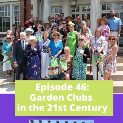 Episode 46 - Garden Clubs in the 21st Century