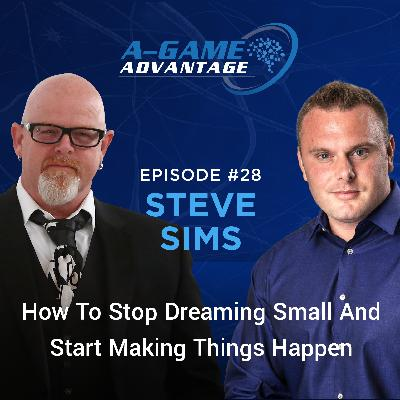 028 - Steve Sims - How To Stop Dreaming Small And Start Making Things Happen