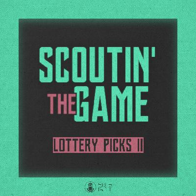 Scoutin' The Game: Lottery Picks, Pt.2