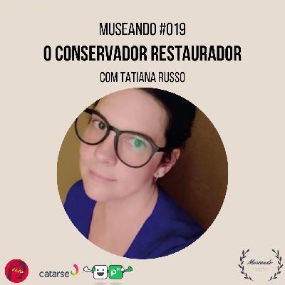 Museando #019: O Conservador Restaurador ft. Tatiana Russo