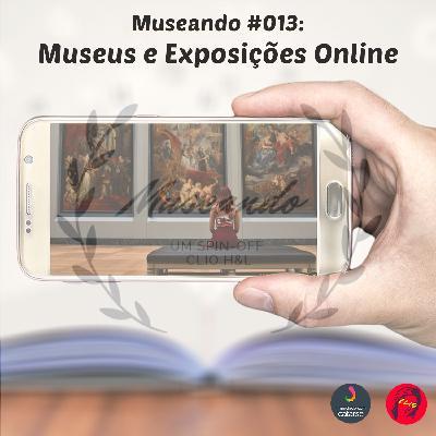 Museando #013: Museus e Exposições Online