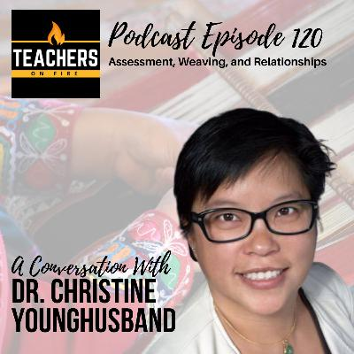 120 - Dr. Christine Younghusband: Assessment, Weaving, and Relationships