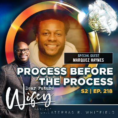 Process Before the Promise (Guest: Marquez Haynes)