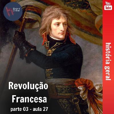 Revolução Francesa – parte 3 (aula 27)