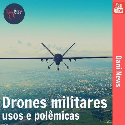 Drones militares: usos e polêmicas