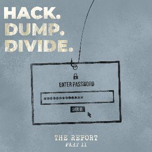 Part II: Hack. Dump. Divide.