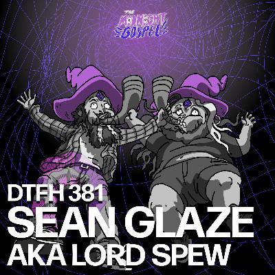 381: Sean Glaze AKA Lord Spew