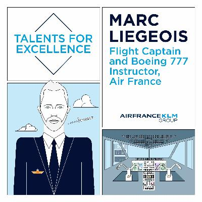 Talents For Excellence - Marc Liegeois, Boeing 777 Flight Captain and Instructor at Air France