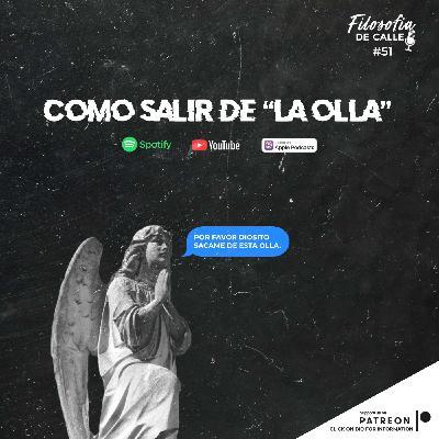 "051. COMO SALIR DE ""LA OLLA"""