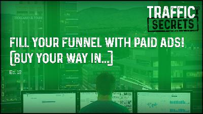 Ep 13 - Fill Your Funnel With PAID ADS! (Buy Your Way In...)