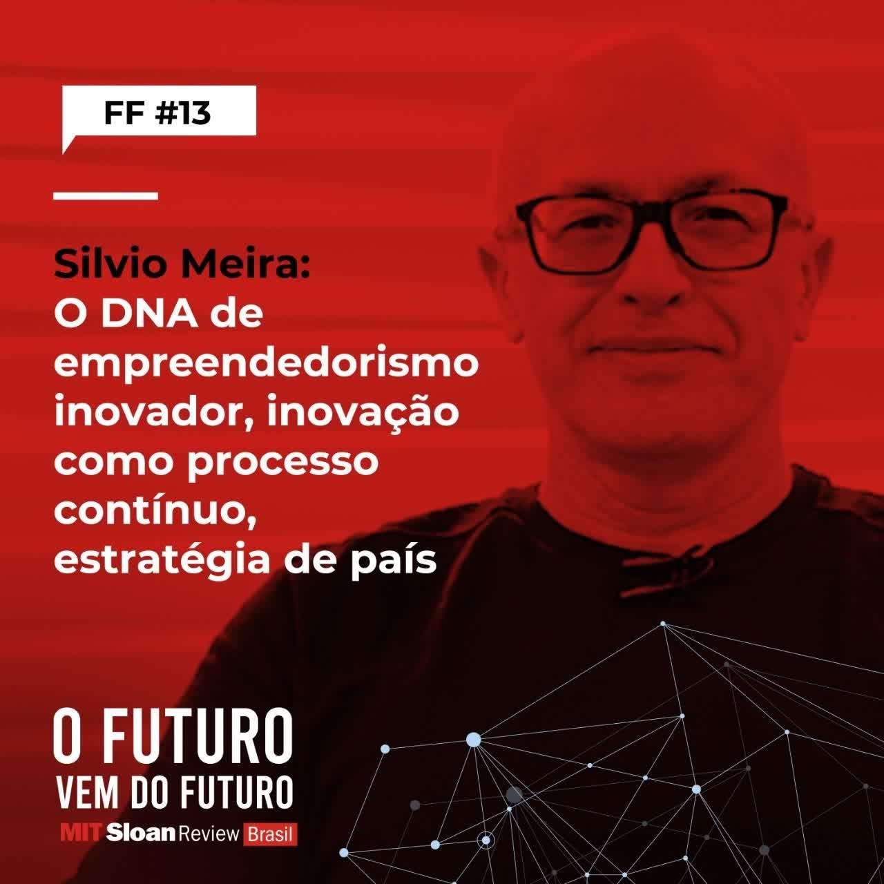 #13 - Silvio Meira: O DNA de empreendedorismo inovador, inovação como processo contínuo, estratégia de país