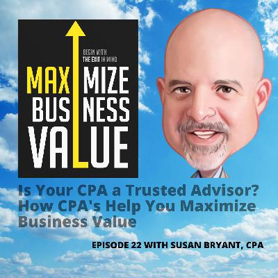 Is Your CPA a Trusted Advisor? How CPA's Help You Maximize Business Value with your Finances