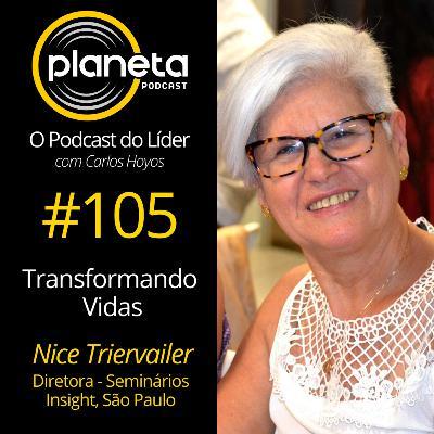 #105 - Transformando Vidas com Nice Triervailer - Diretora dos Seminários Insight de São Paulo