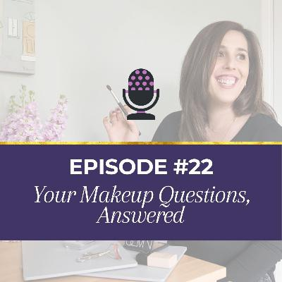 Ep 22: Your Makeup Questions, Answered